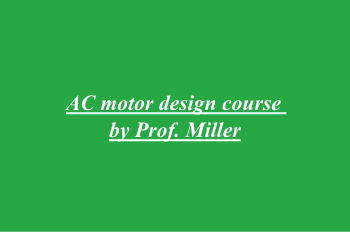 AC motor design course by Prof. Miller