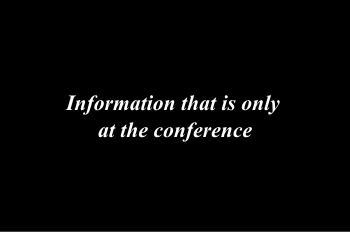 Information that is only at the conference